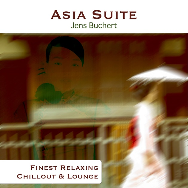 Asia Suite - Finest Relaxing Chillout & Lounge by Jens Buchert