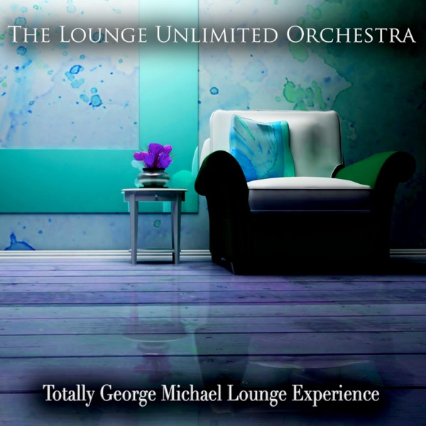 Totally George Michael Lounge Experience The Lounge Unlimited Orchestra CD cover