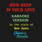 How Deep Is Your Love (Karaoke Version) [In the Style of Bee Gees]