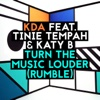 Kda ft. Tinie Tempah & K... - Turn The Music Louder