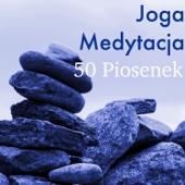 Joga I Medytacja 50 Piosenek – Najlepsza Muzyka Relaksacyjna I Dźwięki Natury Na Pokonanie Stresu, Terapia Zen Masaż, Muzyka W Tle Na Zajęcia Z Jogi, Medytacja Uważności