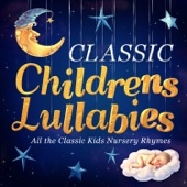 Classic Children's Lullabies - All the Classic Kids Nursery Rhymes