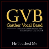 Gaither Vocal Band - He Touched Me (Performance Tracks) - EP artwork