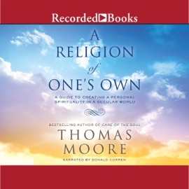 A Religion of One's Own: A Guide to Creating a Personal Spirituality in a Secular World (Unabridged) - Thomas Moore mp3 listen download