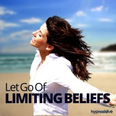 Let Go of Limiting Beliefs - Hypnosis