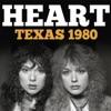Texas 1980 (Live), Heart