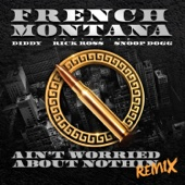 Ain't Worried About Nothin (Remix) [feat. Diddy, Rick Ross & Snoop Dogg] - French Montana