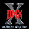 Greatest Hits With a Twist (Deluxe Edition), DMX