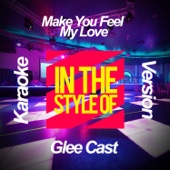 Make You Feel My Love (In the Style of Glee Cast) [Karaoke Version]