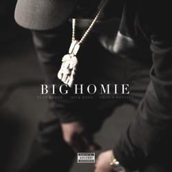 View album Big Homie (feat. Rick Ross & French Montana) - Single