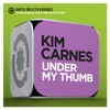 Under My Thumb - Single, Kim Carnes