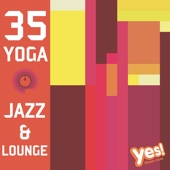 35 Yoga Jazz and Lounge (Full-Length Songs for Yoga, Pilates, Meditation and Relaxation)