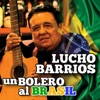 Un Bolero al Brasil - Single, Lucho Barrios