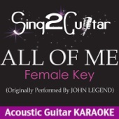 All of Me (Female Key) [Originally Performed By John Legend] [Acoustic Guitar Karaoke Version] - Sing2Guitar
