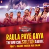 Raula Paye Gaya (The Official Sultan Salute)