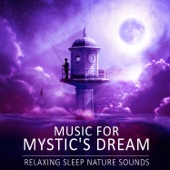 Music for Mystic's Dream: Relaxing Sleep Nature Sounds, Deep Healing, Relieving Insomnia, Sound Therapy, Restful Sleep