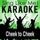 Cheek to Cheek (Karaoke Version) [Originally Performed By Ella Fitzgerald & Louis Armstrong]
