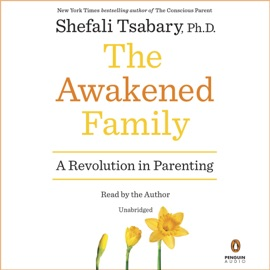 The Awakened Family: A Revolution in Parenting (Unabridged) - Shefali Tsabary Ph.D. mp3 listen download