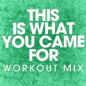 This Is What You Came For (Extended Workout Mix)