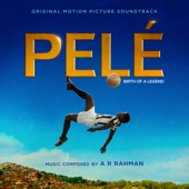 A. R. Rahman - Pelé (Original Motion Picture Soundtrack) artwork