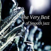 The Very Best of Smooth Jazz: Soft Instrumental Relaxing Music, Sexy Chill Lounge Sax & Shades of Jazz Piano - Jazz Moods - Piano Jazz Collection & Jazz Sax Lounge Collection