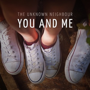 The Unknown Neighbour - You and Me