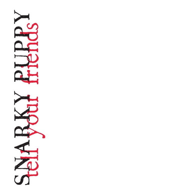 Tell Your Friends by Snarky Puppy
