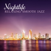 Nightlife: The Very Best of Relaxing Smooth Jazz Lounge - Soft Background Instrumental Music for Elegant Cocktail Bar, Easy Listening Piano and Solo Sax