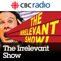 Podcast cover art for Episodes of The Irrelevant Show from CBC Radio
