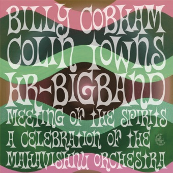 Meeting of the Spirits (A Celebration of the Mahavishnu Orchestra) – Billy Cobham, Colin Towns & hr-Bigband