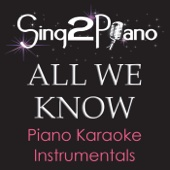 All We Know (Higher Key) [Originally Performed By the Chainsmokers & Phoebe Ryan] [Piano Karaoke Version]