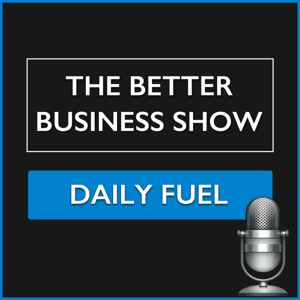 The Better Business Show Daily Fuel