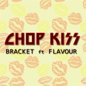 Bracket - Chop Kiss (feat. Flavour) artwork