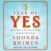 Year of Yes: How to Dance It Out, Stand In the Sun and Be Your Own Person (Unabridged) - Shonda Rhimes