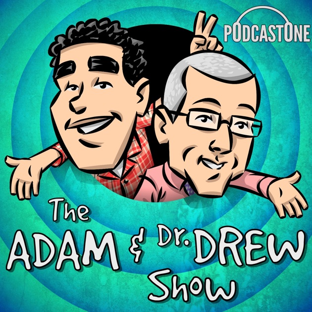the adam and dr drew show by podcastone carolla digital