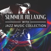 Summer Relaxing with Jazz Music Collection: Smooth Jazz Instrumental Sounds, Deep Relaxation, Night Soothing Saxophone, Piano and Trumpet, Easy Listening, Dinner Party Time