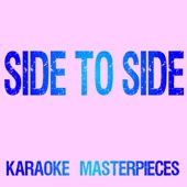 Download Karaoke Masterpieces - Side To Side (Originally Performed by Ariana Grande & Nicki Minaj) [Instrumental Karaoke Version]