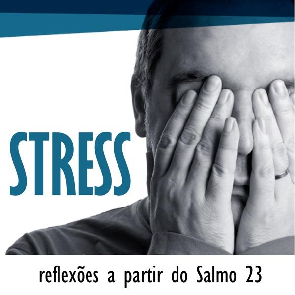 Stress - Reflexões sobre o Salmo 23