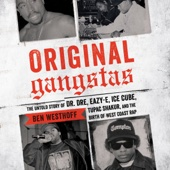 Ben Westhoff - Original Gangstas: The Untold Story of Dr. Dre, Eazy-E, Ice Cube, Tupac Shakur, and the Birth of West Coast Rap (Unabridged)  artwork