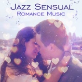 Jazz Sensual Romance Music: Romantic Piano Atmosphere, Moods for Lovers, Instrumental Songs, Night Full of Love, Keep the Romance Alive