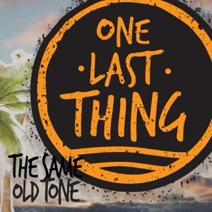 The Same Old Tone - Single - One Last Thing, One Last Thing