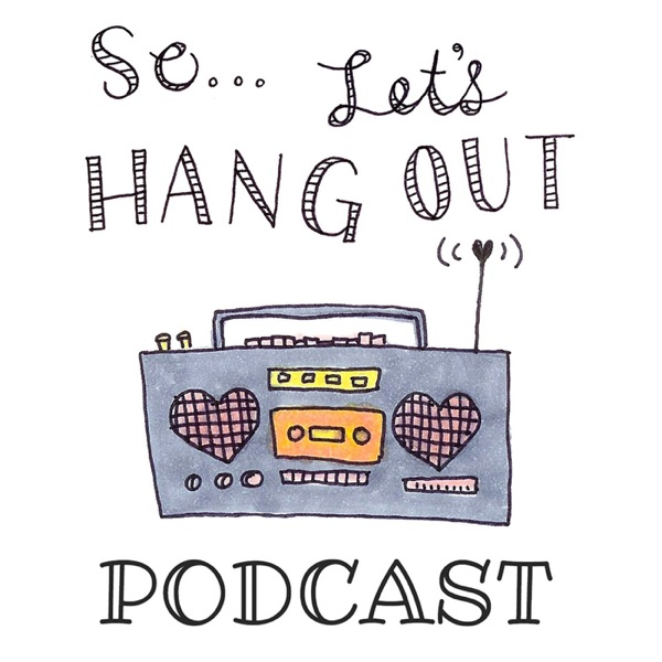 The So...Let's Hang Out Podcast