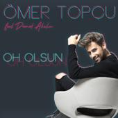 Oh Olsun (feat. Demet Akalın) - Ömer Topçu