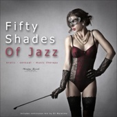 Fifty Shades of Jazz, Vol. 1 - Erotic, Sensual, Music Therapy