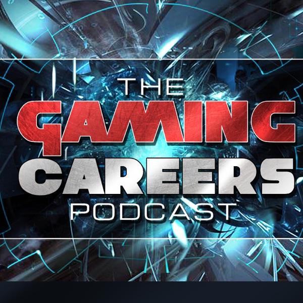 The Gaming Careers Podcast - Game Development/ Gaming Jobs/ Gaming Entrepreneurship