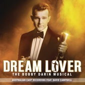 Dream Lover - The Bobby Darin Musical (Australian Cast Recording) [feat. David Campbell]