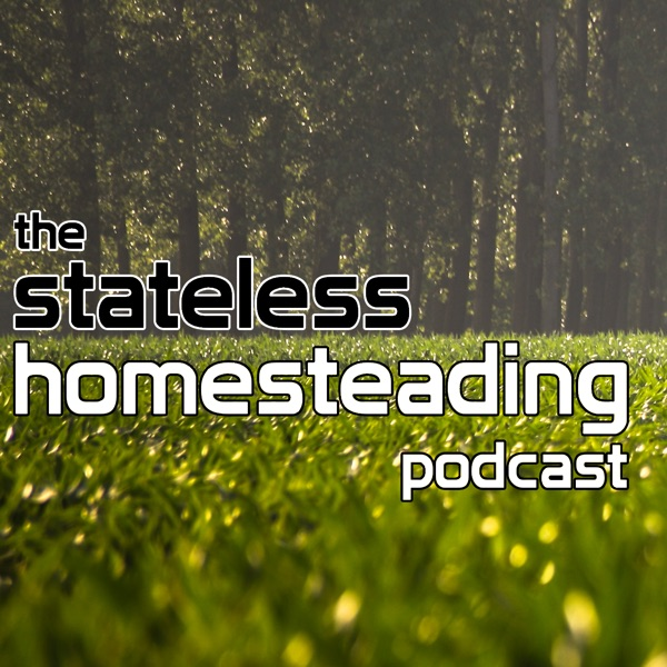 The Stateless Homesteading Podcast