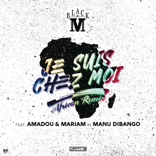 Je suis chez moi (African remix) [feat. Amadou & Mariam & Manu Dibango] - Black M