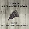 Forever Black America Again (feat. Gucci Mane, Pusha T & BJ the Chicago Kid) - Single ジャケット写真