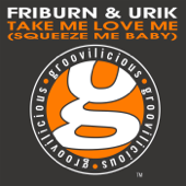 Take Me Love Me (Squeeze Me Baby) [Friburn & Urik Twisted Mix] [Friburn & Urik Twisted Mix] - Friburn & Urik